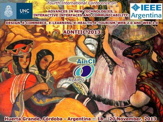 ADNTIIC 2013 :: 4th  International Conference on Advances in New Technologies, Interactive Interfaces and Communicability :: Huerta Grande, Córdoba – Argentina :: November 18 – 20, 2013
