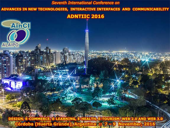 7th International Conference on Advances in New Technologies, Interactive Interfaces and Communicability :: ADNTIIC 2016 :: Córdoba, Argentina :: 7 - 9 November, 2016