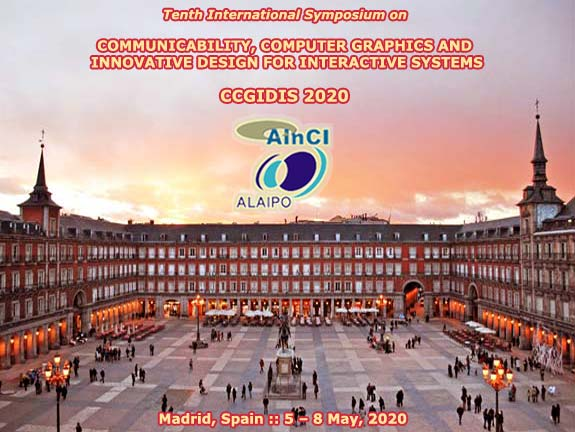 Tenth International Symposium on Communicability, Computer Graphics and Innovative Design for Interactive Systems :: CCGIDIS 2020 :: Madrid, Spain :: May, 5 - 8, 2020