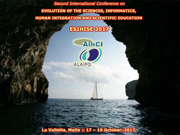 Second International Conference on Evolution of the Sciences, Informatics, Human Integration and Scientific Education :: ESIHISE 2017 :: October, 17 - 19, 2017 :: La Valletta, Malta