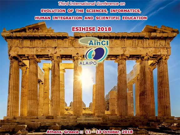 Third International Conference on Evolution of the Sciences, Informatics, Human Integration and Scientific Education :: ESIHISE 2018 :: Athens, Greece :: October, 11 - 13, 2018