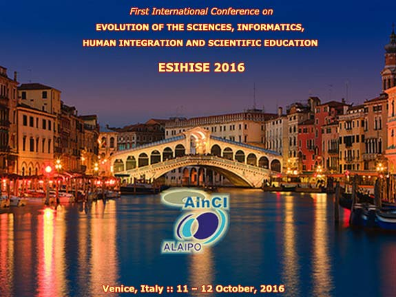First International Conference on Evolution of the Sciences, Informatics, Human Integration and Scientific Education :: ESIHISE 2016 :: October, 11 and 12, 2016