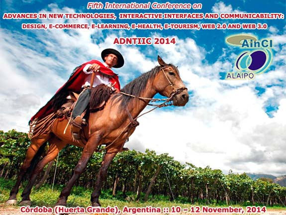 ADNTIIC 2014 :: 5th  International Conference on Advances in New Technologies, Interactive Interfaces and Communicability :: Huerta Grande, Córdoba – Argentina :: November 10 – 12, 2014