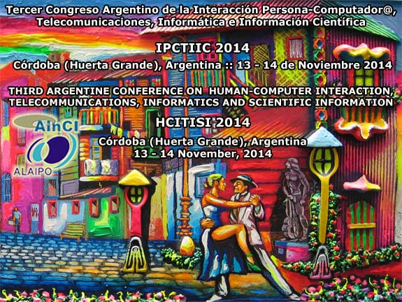 IPCTIIC 2014 :: Tercer Congreso Argentino de la Interacción Persona-Computador@, Telecomunicaciones, Informática e Información Científica :: Córdoba (Huerta Grande), Argentina :: 10 - 12 de Noviembre 2014 :: HCITISI 2014 :: 3rd Argentine Conference On Human-Computer Interaction, Telecommunications, Informatics and Scientific Information :: Córdoba (Huerta Grande), Argentina :: 13 - 14 November, 2014