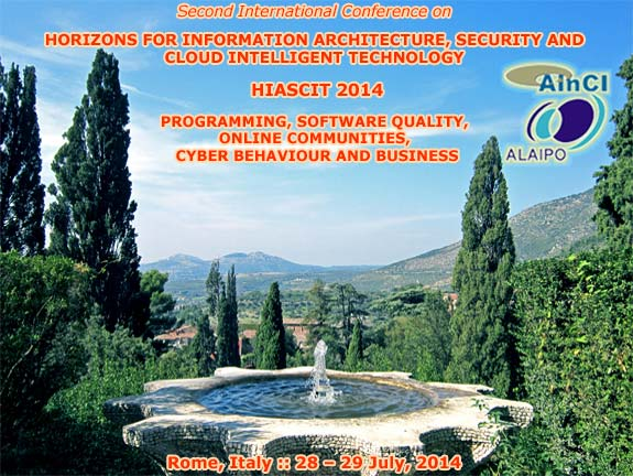 HIASCIT 2014 :: Second International Conference on Horizons for Information Architecture, Security and Cloud Intelligent Technology: Programming, Software Quality, Online Communities, Cyber Behaviour and Business :: Rome, Italy :: July, 28 - 29, 2014