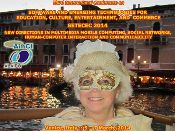 SETECEC 2014 :: Third International Conference on Software and Emerging Technologies for Education, Culture, Entertainment, and Commerce :: Venice, Italy :: March, 5 - 7, 2014
