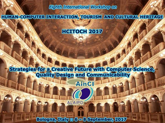 Eighth International Workshop on Human-Computer Interaction, Tourism and Cultural Heritage: Strategies for a Creative Future with Computer Science, Quality Design and Communicability ::HCITOCH 2017 ::  Bologna, Italy :: 6 - 8 September, 2017