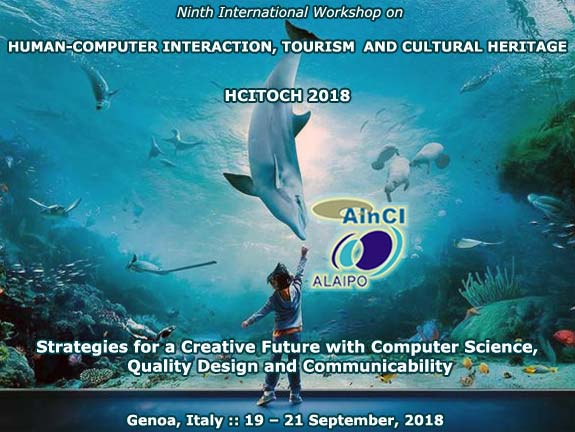 Ninth International Workshop on Human-Computer Interaction, Tourism and Cultural Heritage: Strategies for a Creative Future with Computer Science, Quality Design and Communicability :: HCITOCH 2018 :: Genoa, Italy :: September 19 - 21