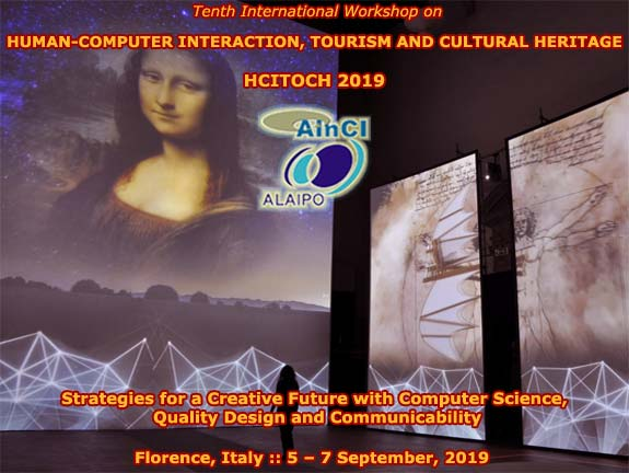 10th International Workshop on Human-Computer Interaction, Tourism and Cultural Heritage: Strategies for a Creative Future with Computer Science, Quality Design and Communicability :: HCITOCH 2019 :: Florence, Italy :: September 5 - 7