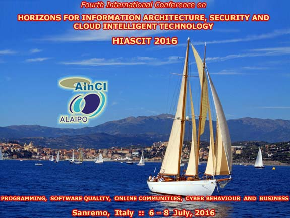4th International Conference on Horizons for Information Architecture, Security and Cloud Intelligent Technology (HIASCIT 2016): Programming, Software Quality, Online Communities, Cyber Behaviour and Business :: Sanremo, Italy :: July 6 - 8, 2016