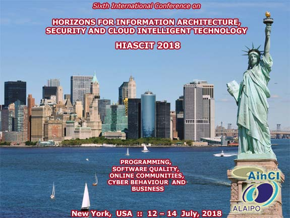 Sixth International Conference on Horizons for Information Architecture, Security and Cloud Intelligent Technology: Programming, Software Quality, Online Communities, Cyber Behaviour and Business :: HIASCIT 2018 :: New York, USA :: July 12 - 14, 2018