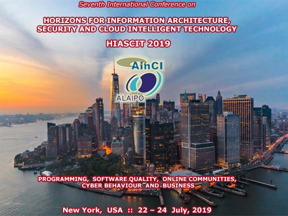7th International Conference on Horizons for Information Architecture, Security and Cloud Intelligent Technology: Programming, Software Quality, Online Communities, Cyber Behaviour and Business :: HIASCIT 2019 :: New York, USA :: July 22 - 24, 2019