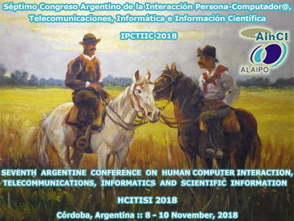 Séptimo Congreso Argentino de la Interacción Persona-Computador@, Telecomunicaciones, Informática e Información Científica :: IPCTIIC 2018 :: Córdoba, Argentina :: 8 y 10 de Noviembre 2018 ::: Seventh Argentine Conference on Human-Computer Interaction, Telecommunications, Informatics and Scientific Information :: HCITISI 2018 :: Córdoba, Argentina :: November 8 – 10, 2018