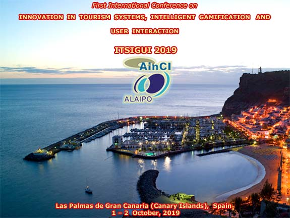 1st International Conference on Innovation in Tourism Systems, Intelligent Gamification and User Interaction :: ITSIGUI 2019 :: Las Palmas de Gran Canaria (Canary Islands) Spain :: October 1 - 2, 2019