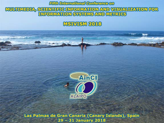 Fifth International Conference on Multimedia, Scientific Information and Visualization for Information Systems and Metrics :: MSIVISM 2018 :: Las Palmas de Gran Canaria (Canary Islands) Spain :: January 29 – 31, 2018