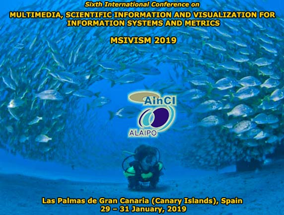 Sixth International Conference on Multimedia, Scientific Information and Visualization for Information Systems and Metrics :: MSIVISM 2019 :: Las Palmas de Gran Canaria (Canary Islands) Spain :: January 29 – 31, 2019