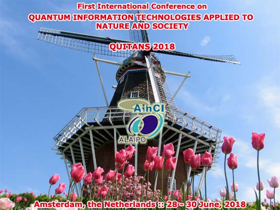 1st International Conference on Quantum Information Technologies Applied to Nature and Society :: QUITANS 2018 :: Amsterdam, the Netherlands :: June 28 – 30, 2018