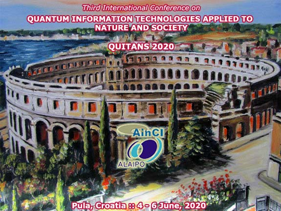 Third International Conference on Quantum Inofrmaton Technologies Applied to Nature and Society :: QUITANS 2020 :: Pula, Croatia :: 4 - 6 June, 2020