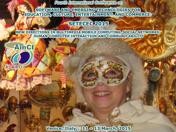 SETECEC 2015 :: 4th International Conference on Software and Emerging Technologies for Education, Culture, Entertainment, and Commerce :: Venice, Italy :: March, 11 - 13, 2015