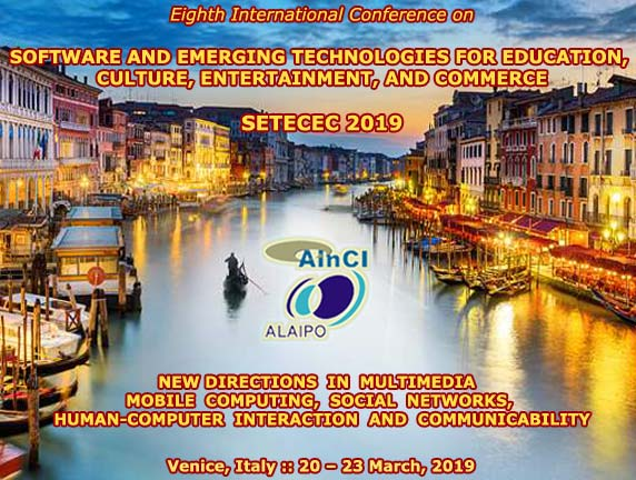 Eighth International Conference on Software and Emerging Technologies for Education, Culture, Entertainment, and Commerce :: SETECEC 2019 :: :: Venice, Italy :: March, 20 - 23, 2019