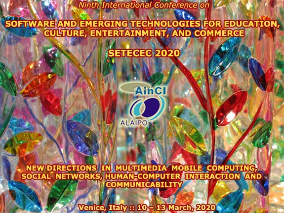 Ninth International Conference on Software and Emerging Technologies for Education, Culture, Entertainment, and Commerce :: SETECEC 2020  :: Venice, Italy :: March, 10 - 13, 2020